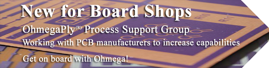 New Process Support Group available to assist PCB manufacturers. Get on board with Ohmega.