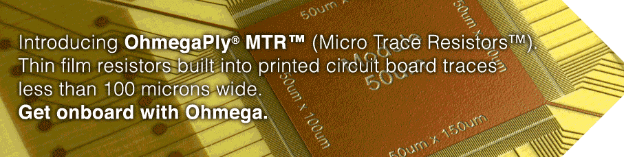 Introducing a thin film resistor built into a printed circuit board trace less than 100 microns wide. Get onboard with Ohmega.